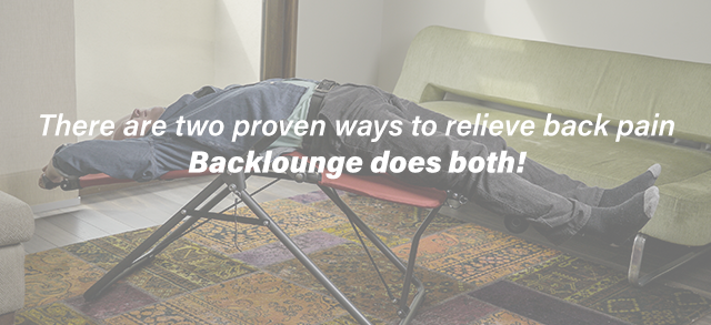 There are two proven ways to relieve back pain. Backlounge does both!
